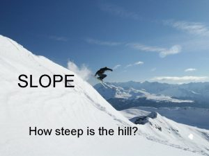 SLOPE How steep is the hill TABLE OF