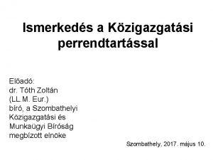 Ismerkeds a Kzigazgatsi perrendtartssal Elad dr Tth Zoltn