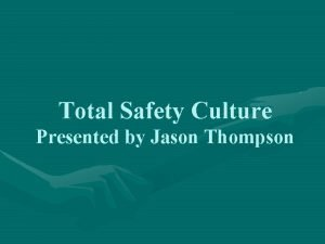Total Safety Culture Presented by Jason Thompson Total