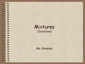 Mixtures Solutions Ms Rosendo Mixtures a combination of