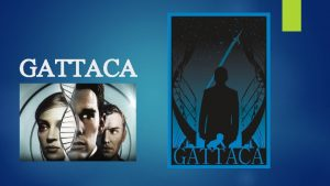 GATTACA Discussion Question 1 During a scene in
