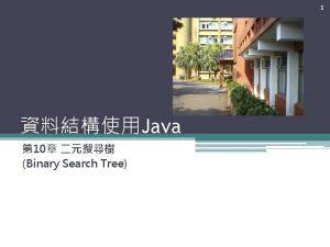 1 Java 10 Binary Search Tree 14 Binary