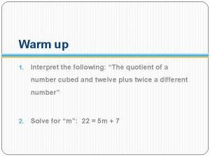 Warm up 1 Interpret the following The quotient