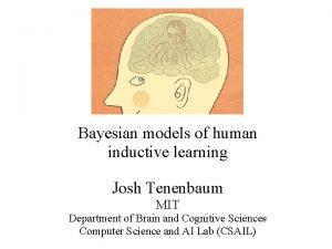 Bayesian models of human inductive learning Josh Tenenbaum