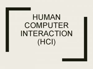 HUMAN COMPUTER INTERACTION HCI Ethnographic Interviews Interviewing and