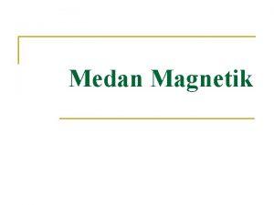 Medan Magnetik 8 1 Medan Magnet Adalah ruang