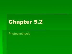 Chapter 5 2 Photosynthesis Photosynthesis Photosynthesis The process