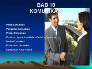 BAB 10 KOMUNIKASI Peran Komunikasi Pengertian Komunikasi Proses