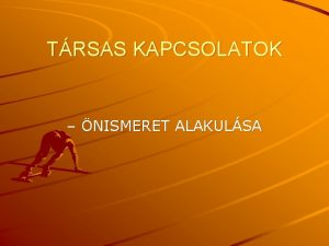 TRSAS KAPCSOLATOK NISMERET ALAKULSA Trsas kapcsolatok 1 A