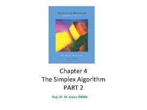 Chapter 4 The Simplex Algorithm PART 2 Prof