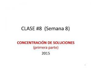 CLASE 8 Semana 8 CONCENTRACIN DE SOLUCIONES primera