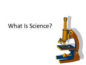 What Is Science What is Science 1 Science