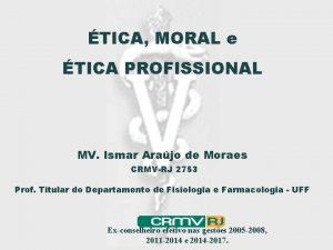 TICA MORAL e TICA PROFISSIONAL MV Ismar Arajo