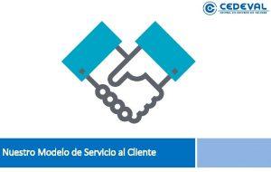 Nuestro Modelo de Servicio al Cliente Modelo de