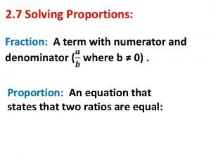 2 7 Solving Proportions Proportion An equation that