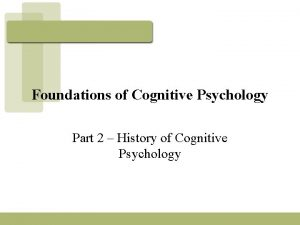 Foundations of Cognitive Psychology Part 2 History of