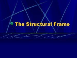 The Structural Frame BDs structural frame focuses on