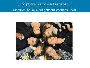 Und pltzlich sind sie Teenager Modul 3 Die