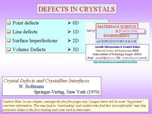 DEFECTS IN CRYSTALS q Point defects 0 D