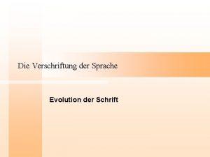 Die Verschriftung der Sprache Evolution der Schrift Die