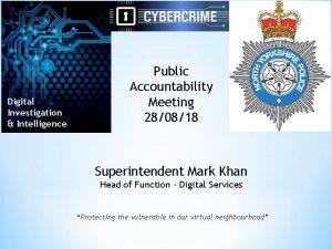 Digital Investigation Intelligence Public Accountability Meeting 280818 Superintendent
