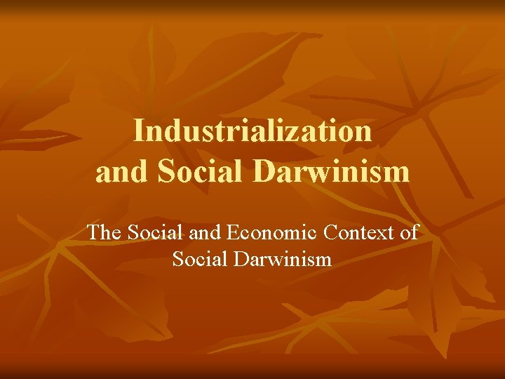 Industrialization and Social Darwinism The Social and Economic