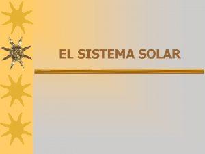EL SISTEMA SOLAR NUESTRA GALAXIA La imagen corresponde