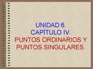 UNIDAD 6 CAPTULO IV PUNTOS ORDINARIOS Y PUNTOS