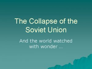 The Collapse of the Soviet Union And the