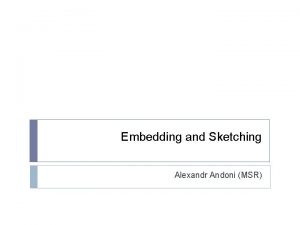 Embedding and Sketching Alexandr Andoni MSR Definition by