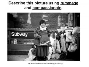 Describe this picture using rummage and compassionate http