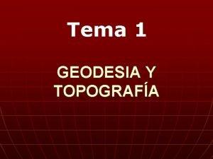 Tema 1 GEODESIA Y TOPOGRAFA Historia I Historia