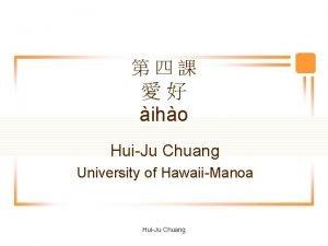 iho HuiJu Chuang University of HawaiiManoa HuiJu Chuang