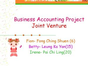 Business Accounting Project Joint Venture Fion Fong Ching