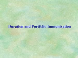 Duration and Portfolio Immunization Macaulay duration The duration