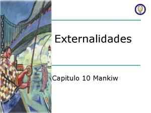 Externalidades Capitulo 10 Mankiw Otro fallo del mercado