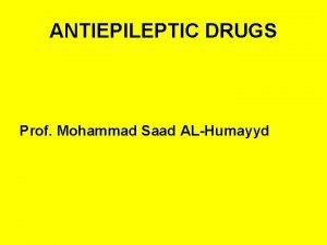 ANTIEPILEPTIC DRUGS Prof Mohammad Saad ALHumayyd Definition of