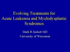 Evolving Treatments for Acute Leukemia and Myelodysplastic Syndromes