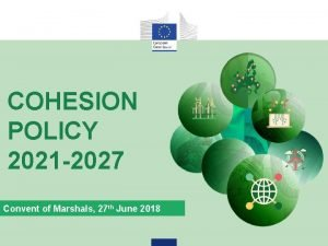 COHESION POLICY 2021 2027 Convent of Marshals 27