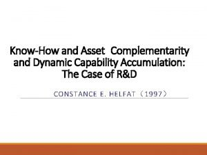 KnowHow and Asset Complementarity and Dynamic Capability Accumulation