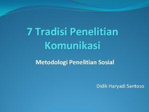 7 Tradisi Penelitian Komunikasi Metodologi Penelitian Sosial Didik