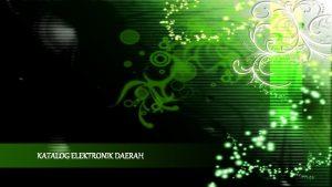 KATALOG ELEKTRONIK DAERAH TERMINOLOGI Katalog Elektronik Sistem informasi