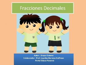 Fracciones Decimales Autor Grupo Ocano Colaborador Prof Lourdes