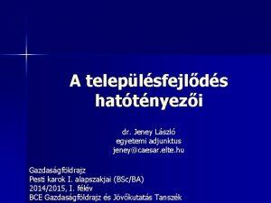 A teleplsfejlds hattnyezi dr Jeney Lszl egyetemi adjunktus