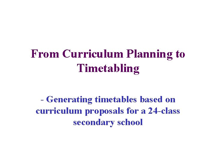 From Curriculum Planning to Timetabling Generating timetables based
