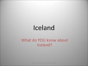 Iceland What do YOU know about Iceland rleif