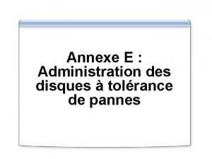 Annexe E Administration des disques tolrance de pannes