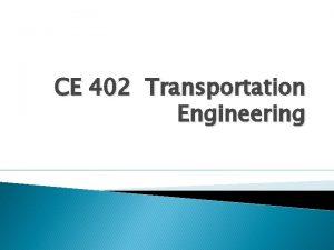 CE 402 Transportation Engineering Transportation Life in communities