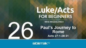 26 MIKE MAZZALONGO Pauls Journey to Rome Acts