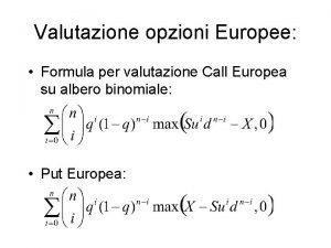 Valutazione opzioni Europee Formula per valutazione Call Europea